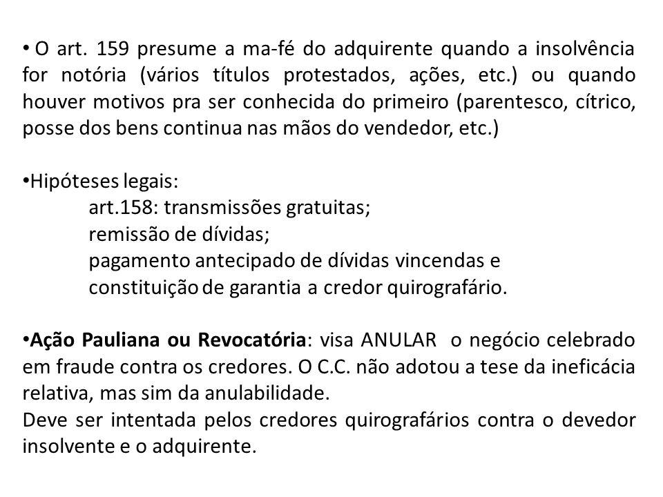 O art. 159 presume a ma-fé do adquirente quando a insolvência for notória (vários títulos protestados, ações, etc.) ou quando houver motivos pra ser c