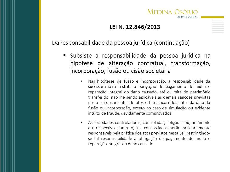 LEI N. 12.846/2013 Da responsabilidade da pessoa jurídica (continuação) Subsiste a responsabilidade da pessoa jurídica na hipótese de alteração contra