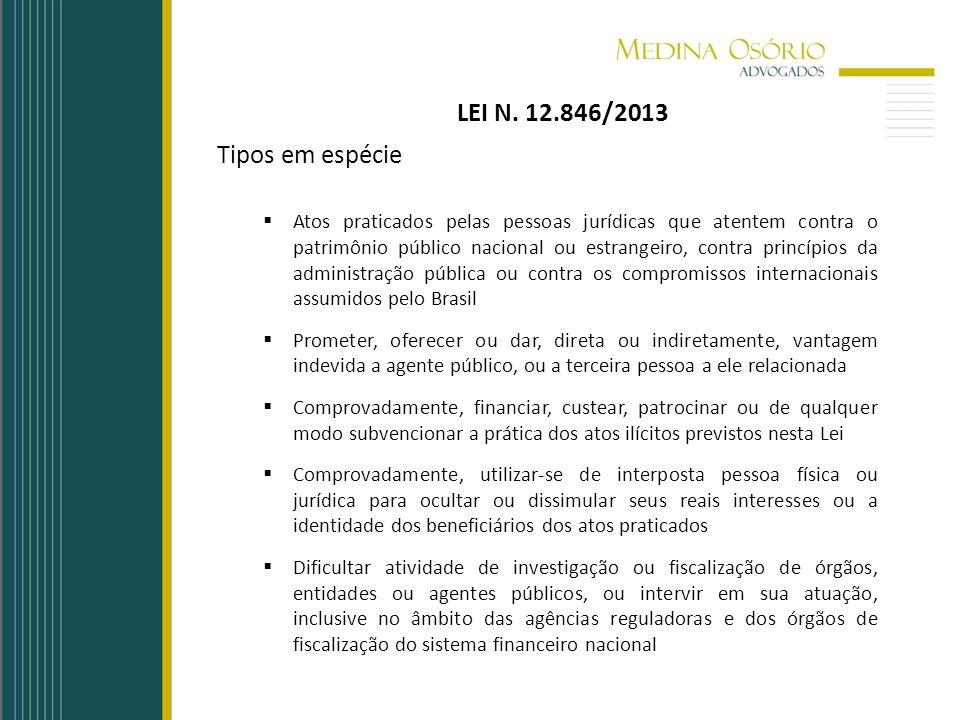 LEI N. 12.846/2013 Tipos em espécie Atos praticados pelas pessoas jurídicas que atentem contra o patrimônio público nacional ou estrangeiro, contra pr