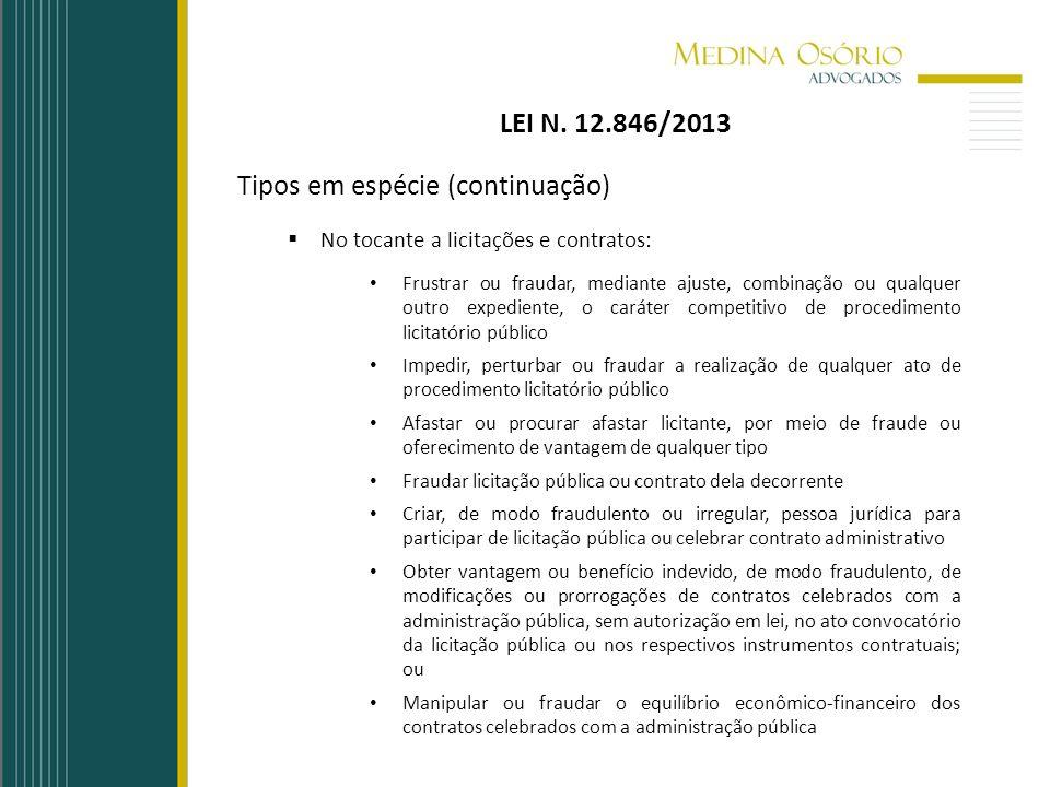 LEI N. 12.846/2013 Tipos em espécie (continuação) No tocante a licitações e contratos: Frustrar ou fraudar, mediante ajuste, combinação ou qualquer ou