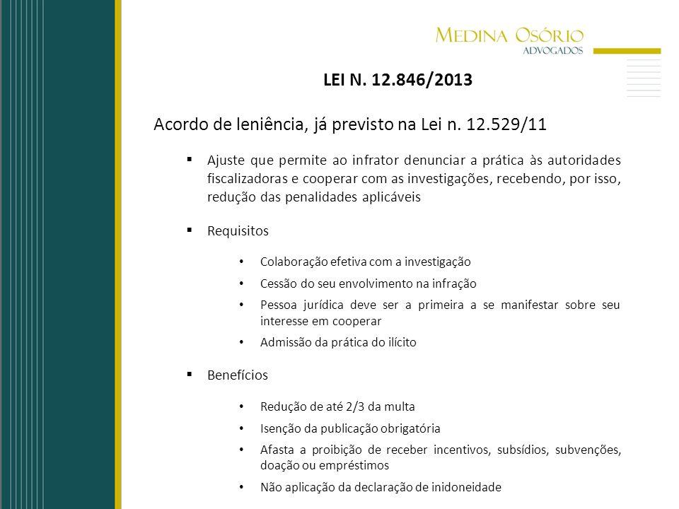 LEI N. 12.846/2013 Acordo de leniência, já previsto na Lei n. 12.529/11 Ajuste que permite ao infrator denunciar a prática às autoridades fiscalizador