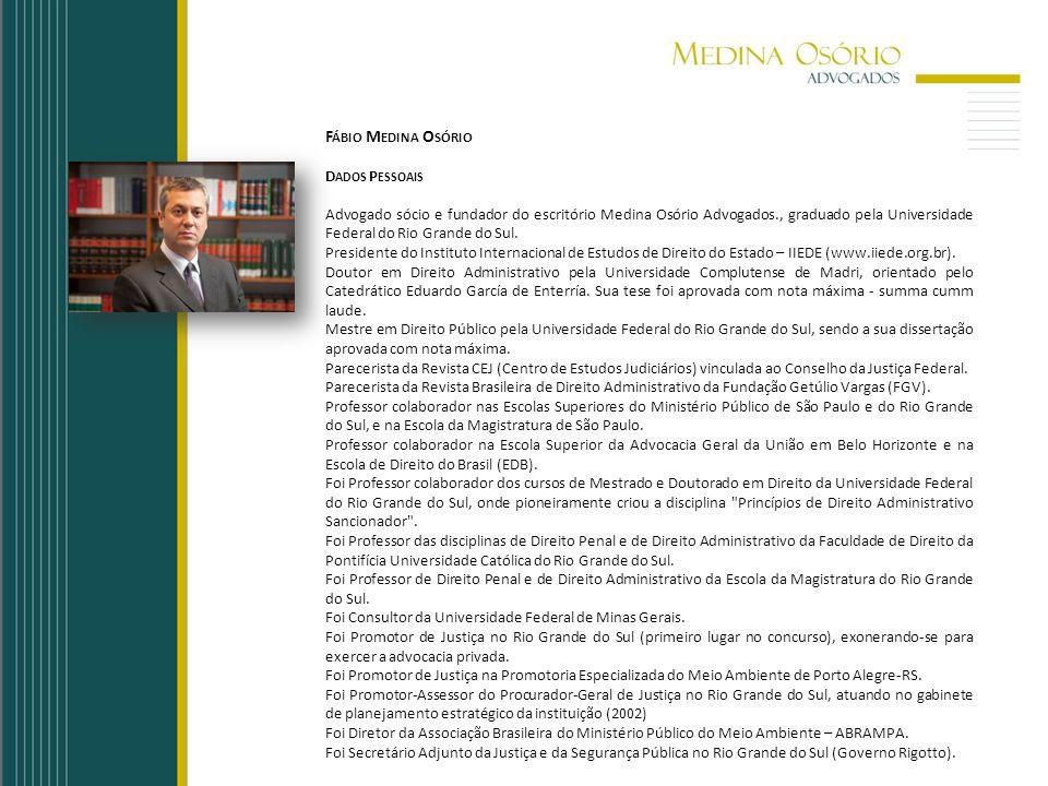 F ÁBIO M EDINA O SÓRIO D ADOS P ESSOAIS Advogado sócio e fundador do escritório Medina Osório Advogados., graduado pela Universidade Federal do Rio Gr