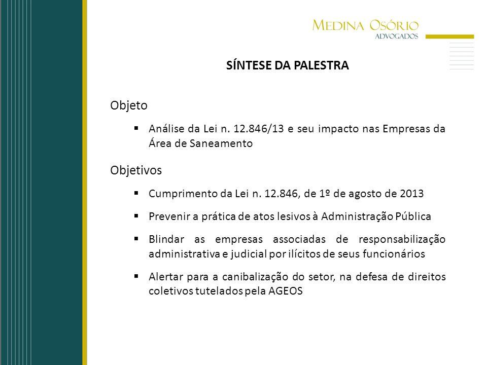 SÍNTESE DA PALESTRA Objeto Análise da Lei n. 12.846/13 e seu impacto nas Empresas da Área de Saneamento Objetivos Cumprimento da Lei n. 12.846, de 1º