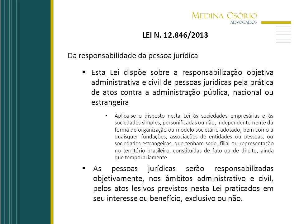 LEI N. 12.846/2013 Da responsabilidade da pessoa jurídica Esta Lei dispõe sobre a responsabilização objetiva administrativa e civil de pessoas jurídic