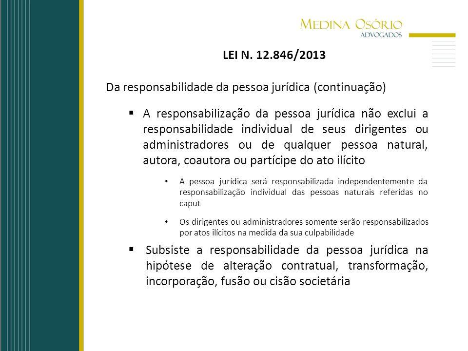 LEI N. 12.846/2013 Da responsabilidade da pessoa jurídica (continuação) A responsabilização da pessoa jurídica não exclui a responsabilidade individua