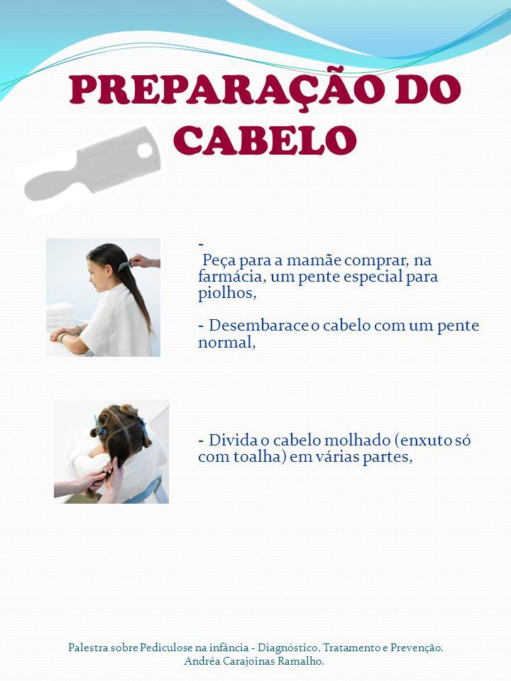 PREPARAÇÃO DO CABELO Palestra sobre Pediculose na infância - Diagnóstico, Tratamento e Prevenção. Andréa Carajoinas Ramalho. - Peça para a mamãe compr