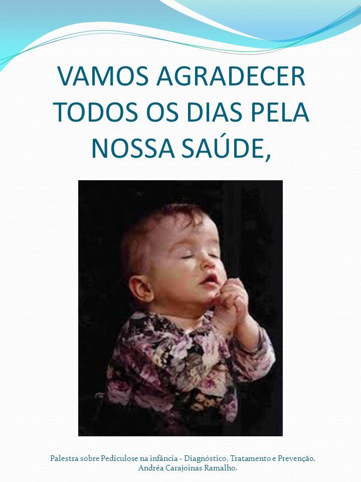 VAMOS AGRADECER TODOS OS DIAS PELA NOSSA SAÚDE, Palestra sobre Pediculose na infância - Diagnóstico, Tratamento e Prevenção. Andréa Carajoinas Ramalho