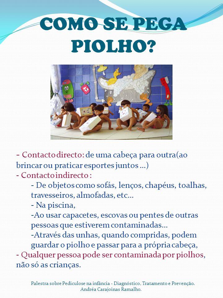 COMO SE PEGA PIOLHO? Palestra sobre Pediculose na infância - Diagnóstico, Tratamento e Prevenção. Andréa Carajoinas Ramalho. - Contacto directo: de um