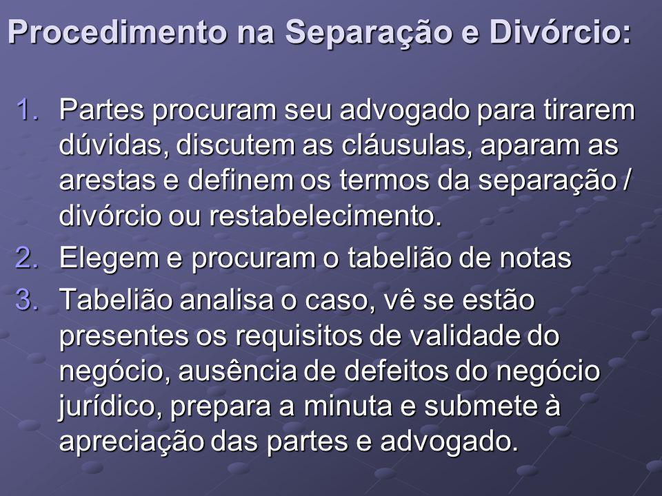 Procedimento na Separação e Divórcio: 1.Partes procuram seu advogado para tirarem dúvidas, discutem as cláusulas, aparam as arestas e definem os termos da separação / divórcio ou restabelecimento.