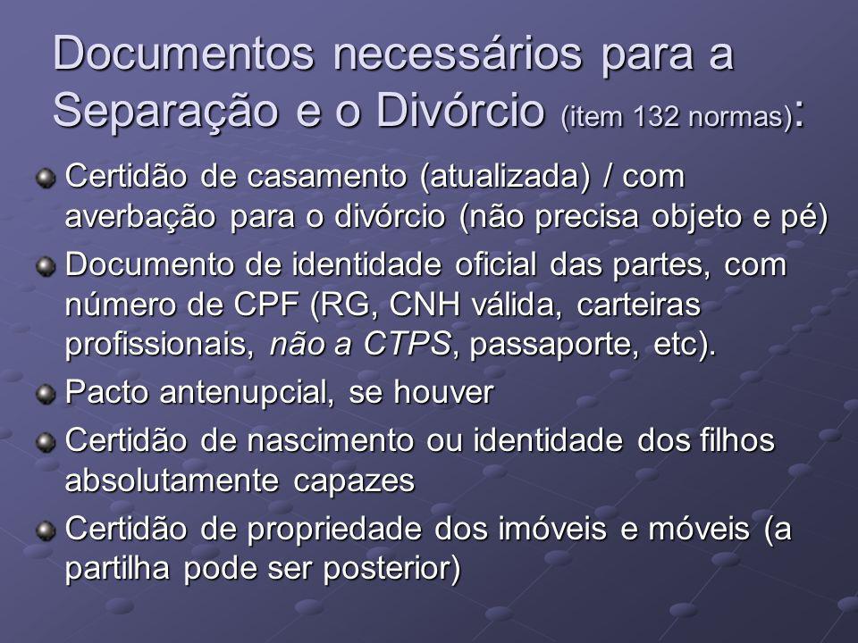 Documentos necessários para a Separação e o Divórcio (item 132 normas) : Certidão de casamento (atualizada) / com averbação para o divórcio (não precisa objeto e pé) Documento de identidade oficial das partes, com número de CPF (RG, CNH válida, carteiras profissionais, não a CTPS, passaporte, etc).