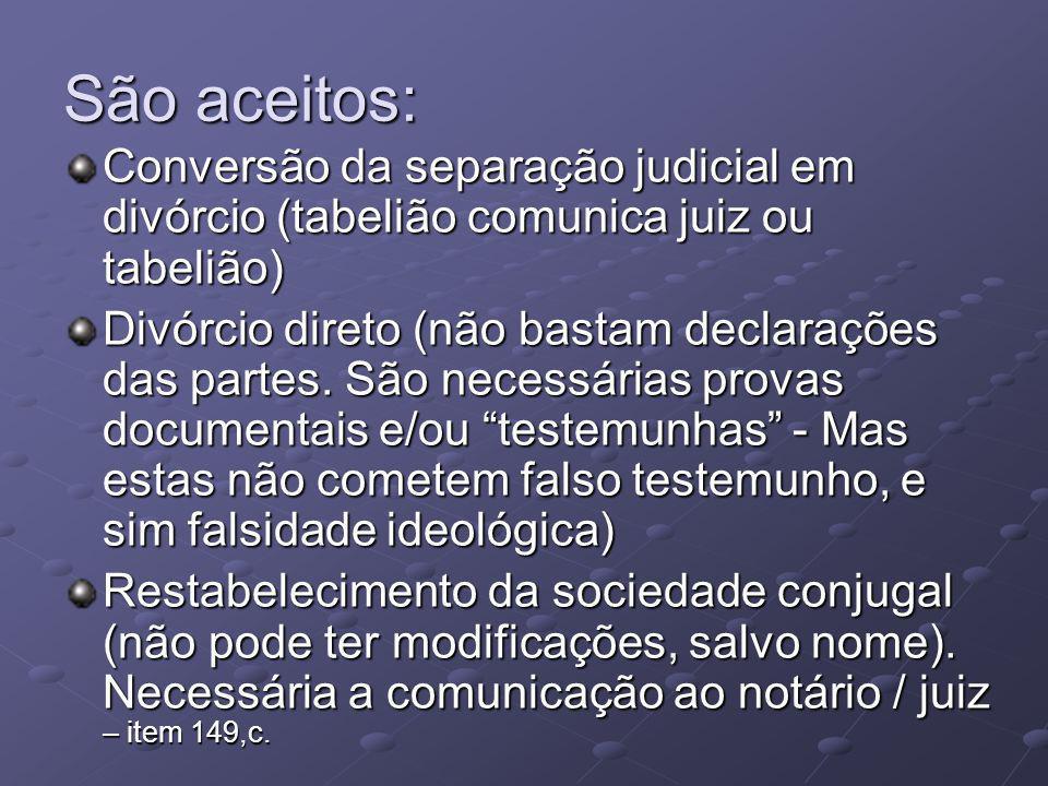 São aceitos: Conversão da separação judicial em divórcio (tabelião comunica juiz ou tabelião) Divórcio direto (não bastam declarações das partes.
