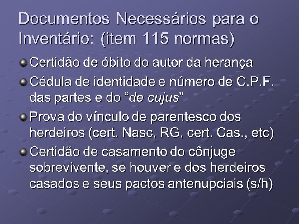 Documentos Necessários para o Inventário: (item 115 normas) Certidão de óbito do autor da herança Cédula de identidade e número de C.P.F.