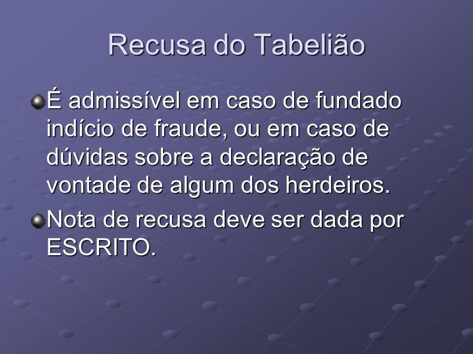 Recusa do Tabelião É admissível em caso de fundado indício de fraude, ou em caso de dúvidas sobre a declaração de vontade de algum dos herdeiros.