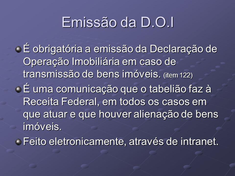 Emissão da D.O.I É obrigatória a emissão da Declaração de Operação Imobiliária em caso de transmissão de bens imóveis.