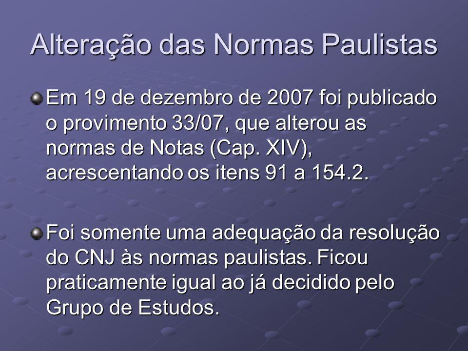 Alteração das Normas Paulistas Em 19 de dezembro de 2007 foi publicado o provimento 33/07, que alterou as normas de Notas (Cap.