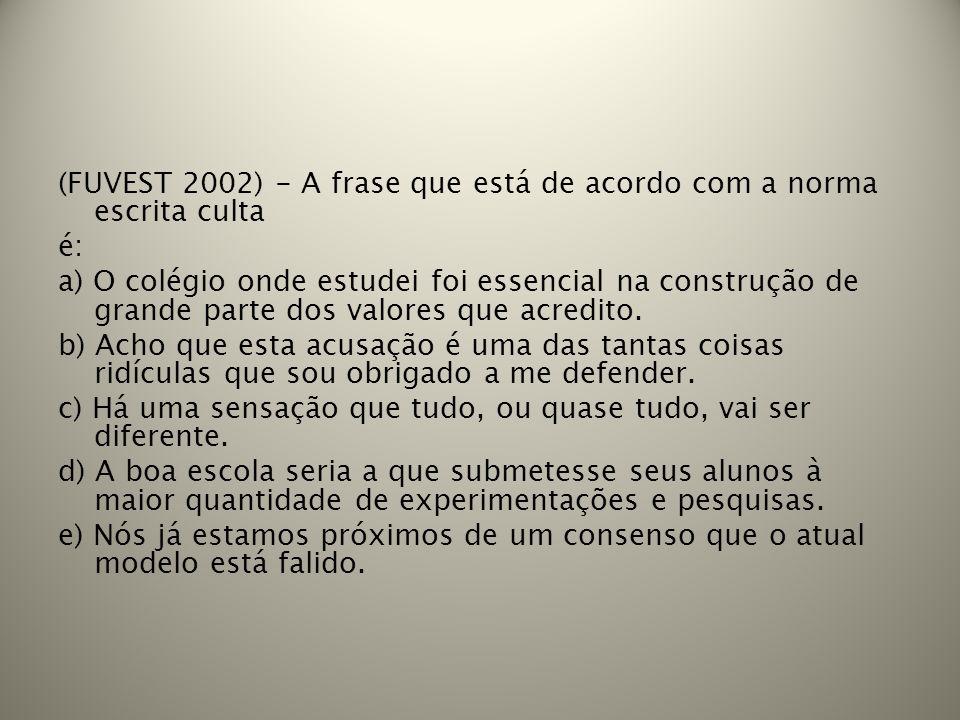 (FUVEST 2002) - A frase que está de acordo com a norma escrita culta é: a) O colégio onde estudei foi essencial na construção de grande parte dos valo