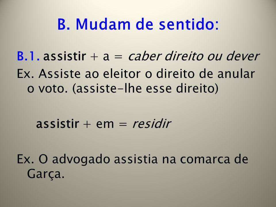 B.Mudam de sentido: assistir + = prestar assistência Ex.
