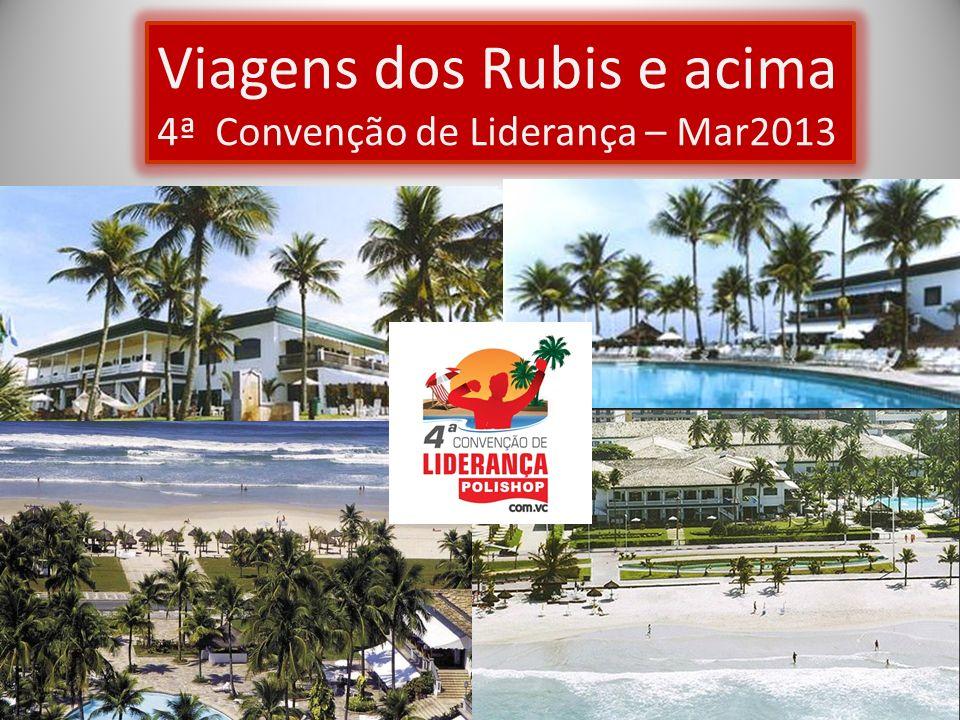Viagens dos Rubis e acima 4ª Convenção de Liderança – Mar2013 Viagens dos Rubis e acima 4ª Convenção de Liderança – Mar2013