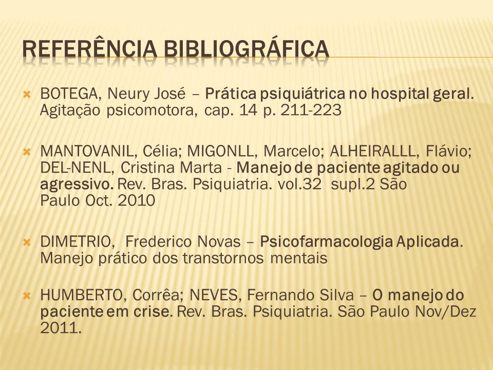 BOTEGA, Neury José – Prática psiquiátrica no hospital geral. Agitação psicomotora, cap. 14 p. 211-223 MANTOVANIL, Célia; MIGONLL, Marcelo; ALHEIRALLL,