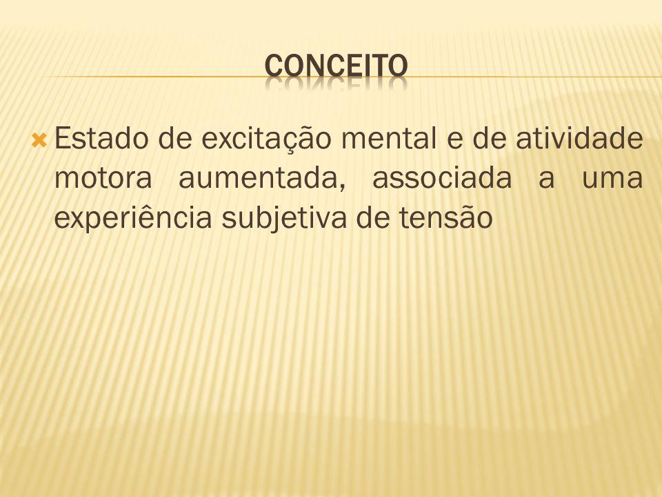 Estado de excitação mental e de atividade motora aumentada, associada a uma experiência subjetiva de tensão