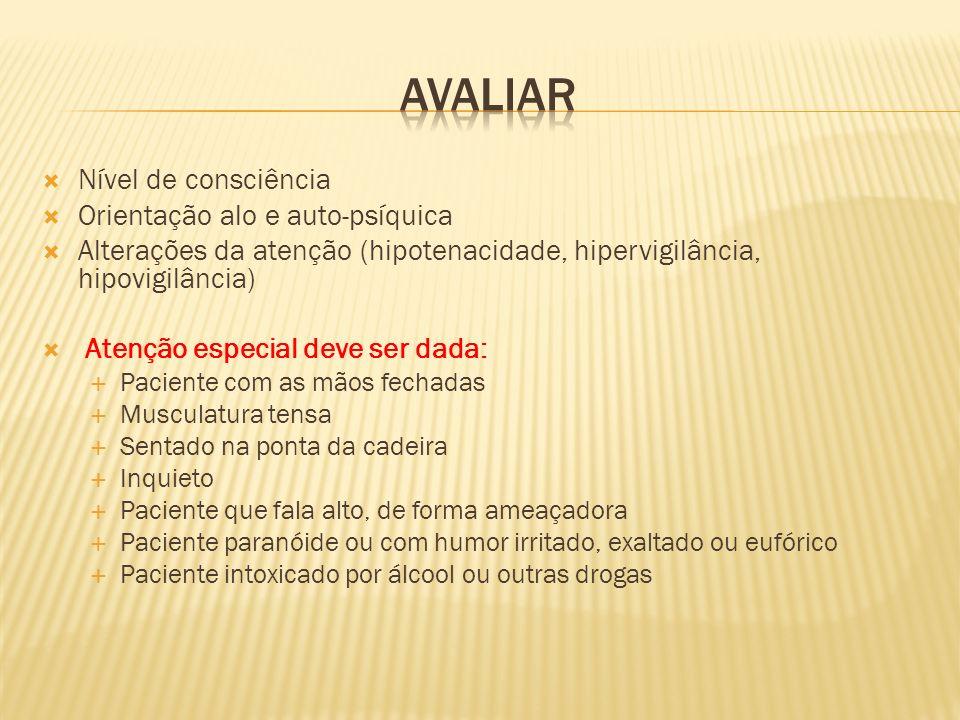 Nível de consciência Orientação alo e auto-psíquica Alterações da atenção (hipotenacidade, hipervigilância, hipovigilância) Atenção especial deve ser