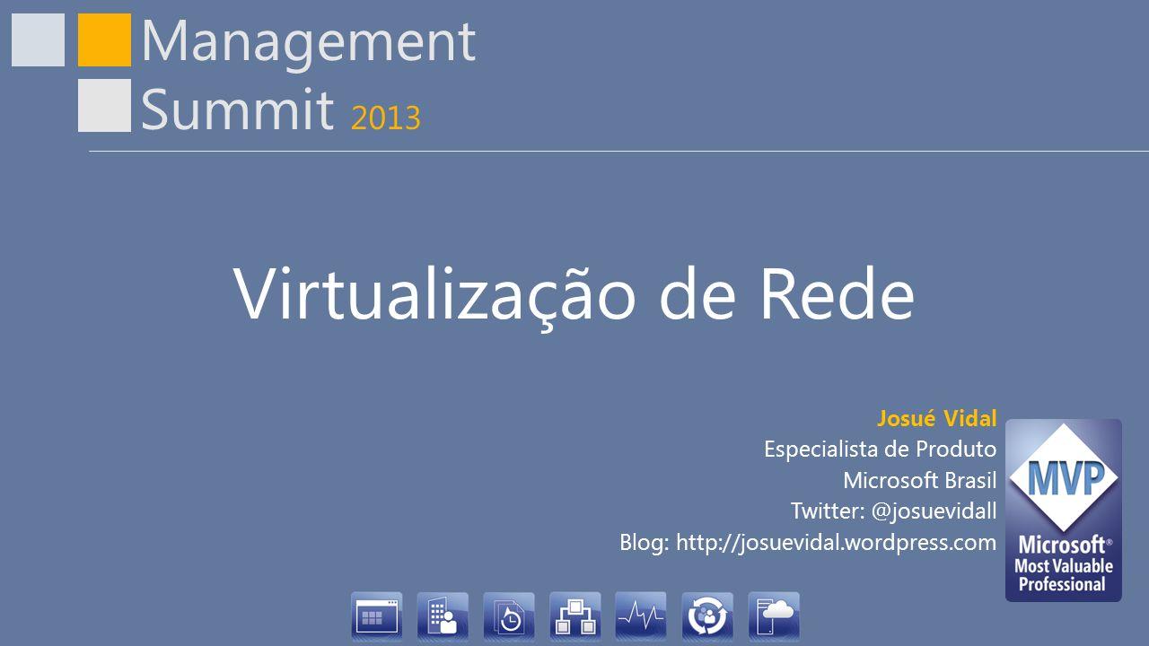 Management Summit 2013 Virtualização de Rede Josué Vidal Especialista de Produto Microsoft Brasil Twitter: @josuevidall Blog: http://josuevidal.wordpr