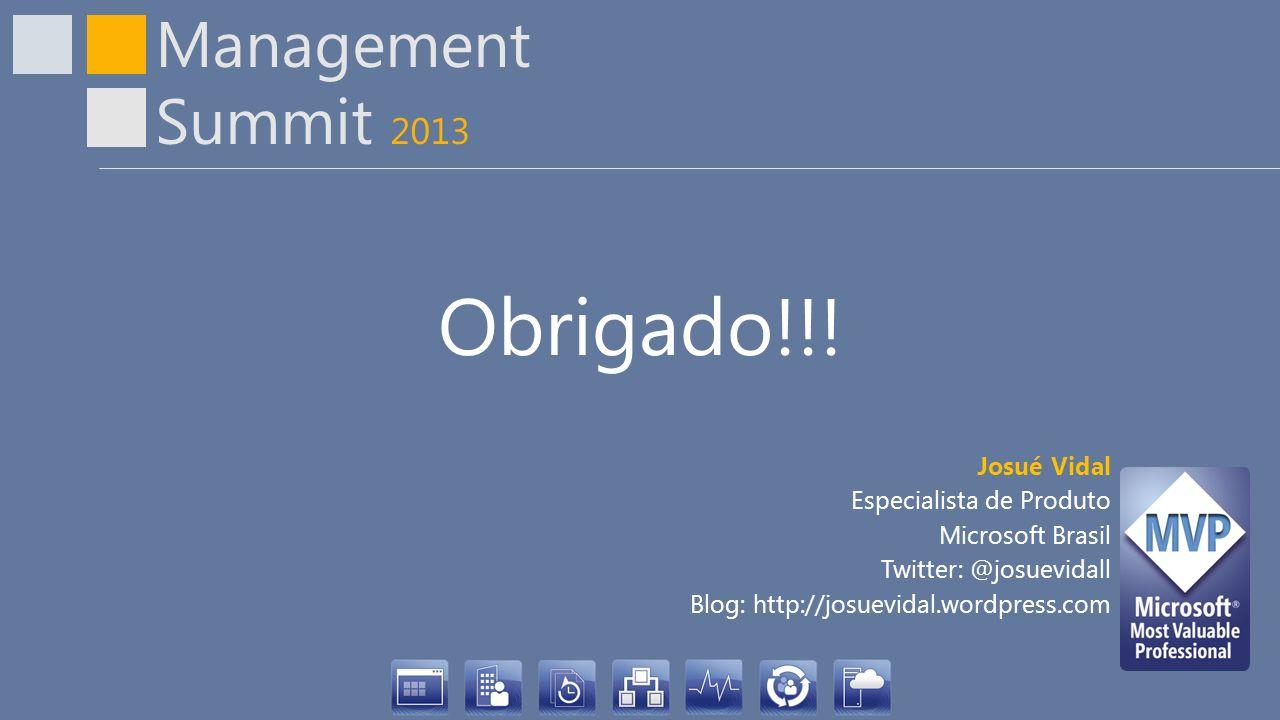 Management Summit 2013 Obrigado!!! Josué Vidal Especialista de Produto Microsoft Brasil Twitter: @josuevidall Blog: http://josuevidal.wordpress.com