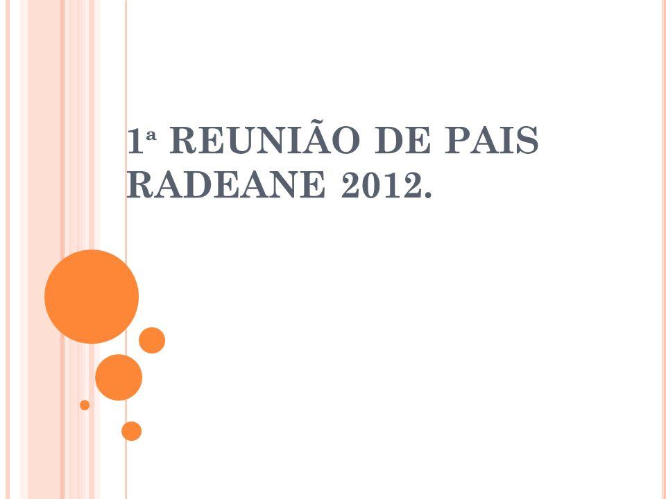 1 ª REUNIÃO DE PAIS RADEANE 2012.