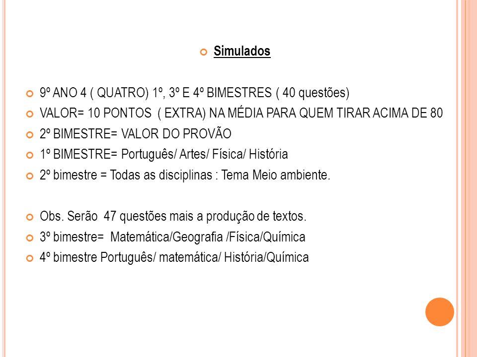 Simulados 6º AO 8º ANO Simulados no 1º e 3º bimestres = 50 questões Português / matemática/ História/ geografia / ciências 10 questões de cada disciplina Pontuação extra para quem atingir acima de 80%
