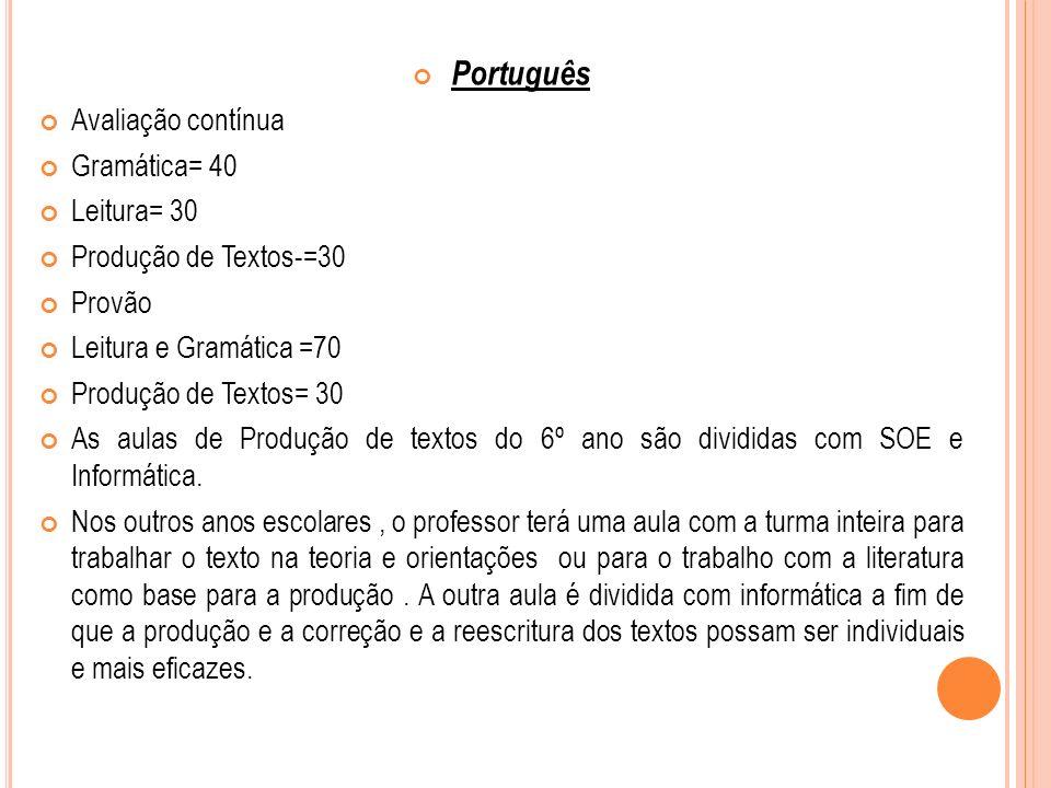 Português Avaliação contínua Gramática= 40 Leitura= 30 Produção de Textos-=30 Provão Leitura e Gramática =70 Produção de Textos= 30 As aulas de Produção de textos do 6º ano são divididas com SOE e Informática.