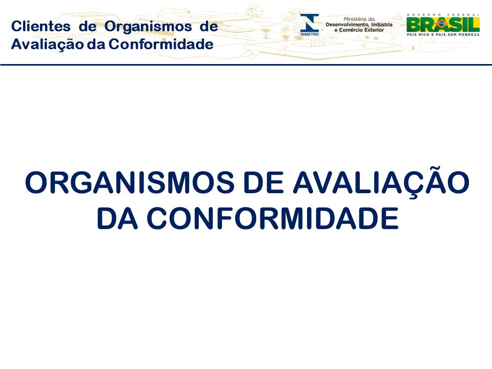 ORGANISMOS DE AVALIAÇÃO DA CONFORMIDADE Clientes de Organismos de Avaliação da Conformidade