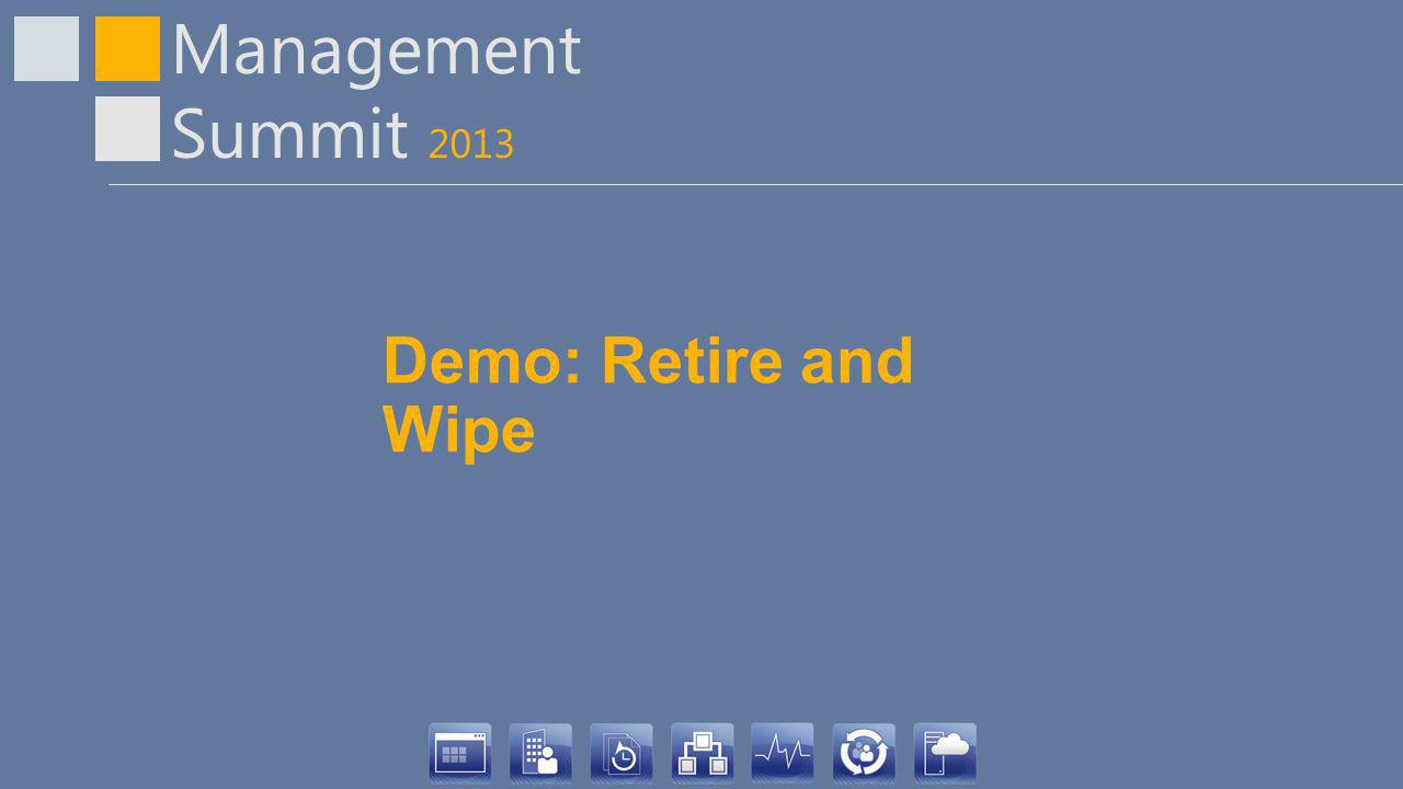 Management Summit 2013 Demo: Retire and Wipe