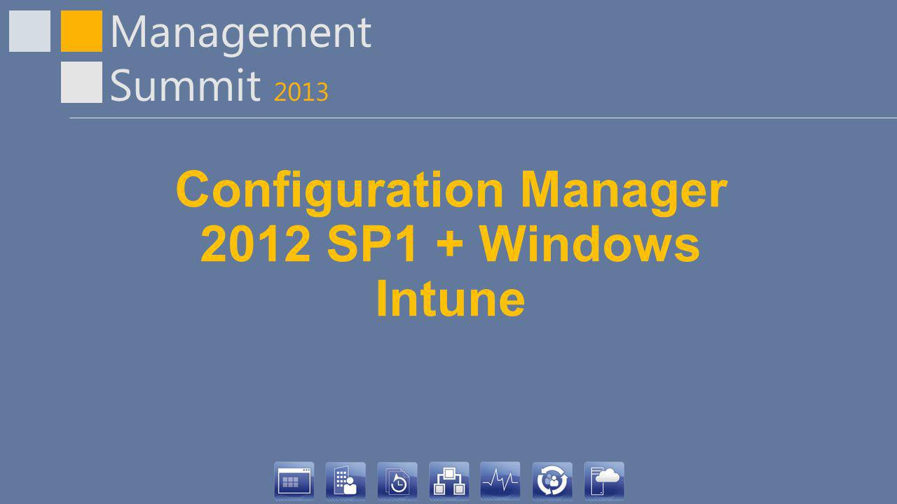 Management Summit 2013 Configuration Manager 2012 SP1 + Windows Intune