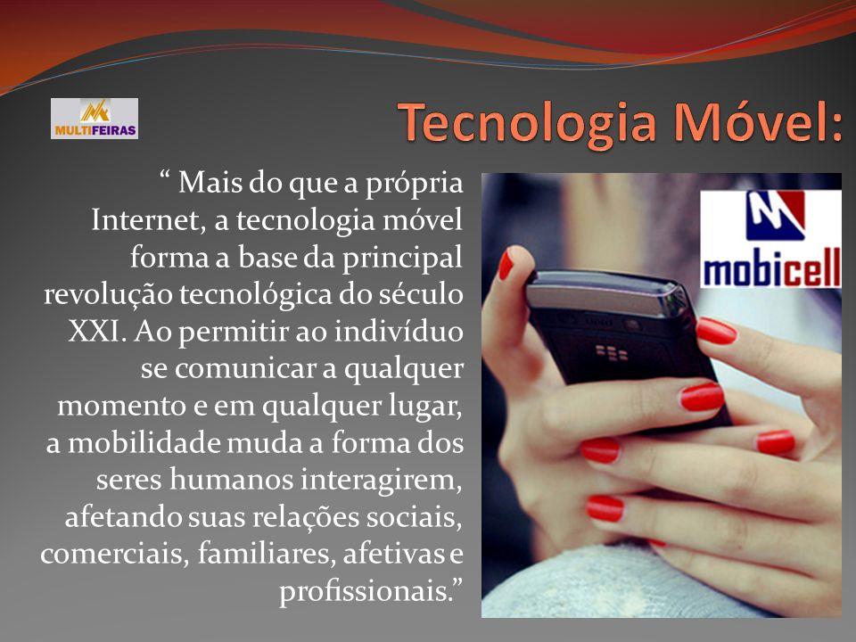 Mais do que a própria Internet, a tecnologia móvel forma a base da principal revolução tecnológica do século XXI. Ao permitir ao indivíduo se comunica