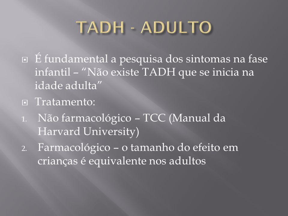 É fundamental a pesquisa dos sintomas na fase infantil – Não existe TADH que se inicia na idade adulta Tratamento: 1. Não farmacológico – TCC (Manual