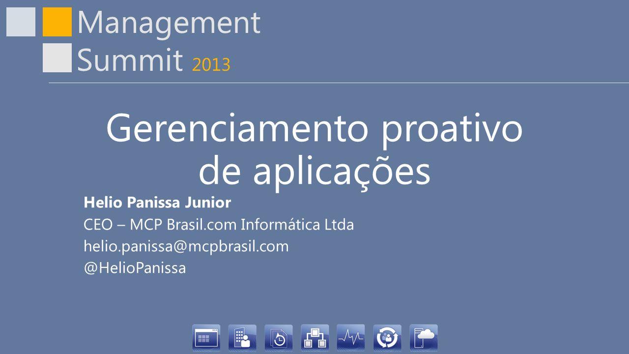 Management Summit 2013 Gerenciamento proativo de aplicações Helio Panissa Junior CEO – MCP Brasil.com Informática Ltda helio.panissa@mcpbrasil.com @He