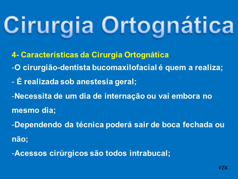 4- Características da Cirurgia Ortognática -O cirurgião-dentista bucomaxilofacial é quem a realiza; - É realizada sob anestesia geral; -Necessita de u