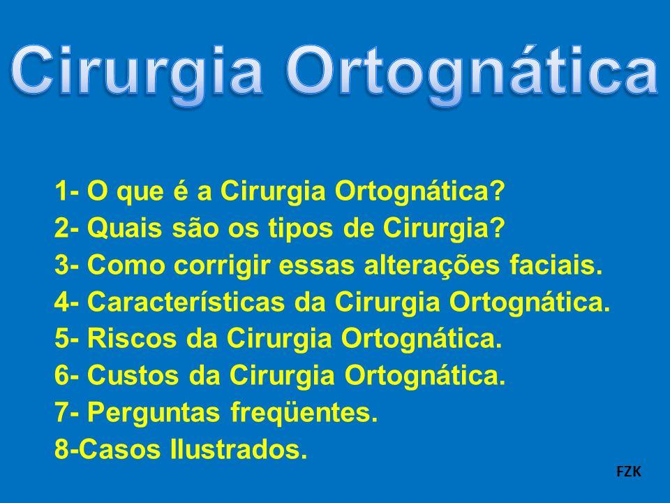1- O que é a Cirurgia Ortognática? 2- Quais são os tipos de Cirurgia? 3- Como corrigir essas alterações faciais. 4- Características da Cirurgia Ortogn