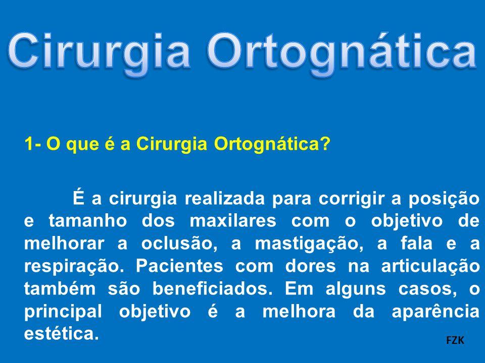 1- O que é a Cirurgia Ortognática? É a cirurgia realizada para corrigir a posição e tamanho dos maxilares com o objetivo de melhorar a oclusão, a mast