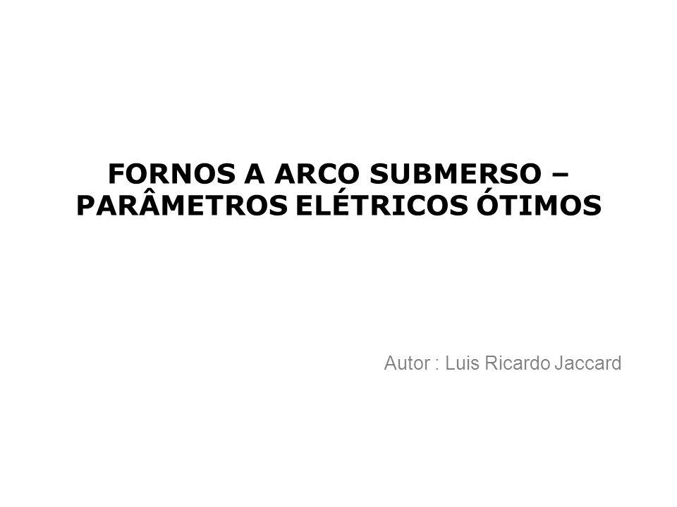 Introdução Entre 1923 e 1975, Andreae, Morkramer, Kelly, Persson e muitos outros que estudaram o funcionamento dos fornos a arco submerso concluíram que os valores de tensão e corrente mais adequados para operação desses fornos dependiam fortemente do diâmetro dos eletrodos.