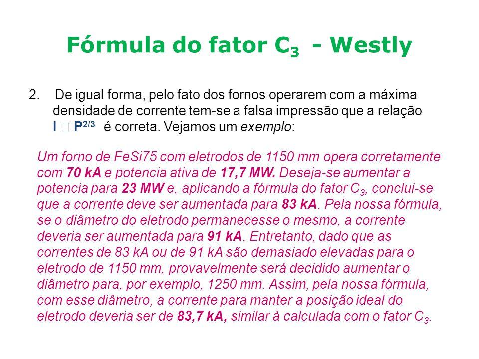 Fórmula do fator C 3 - Westly 2. De igual forma, pelo fato dos fornos operarem com a máxima densidade de corrente tem-se a falsa impressão que a relaç