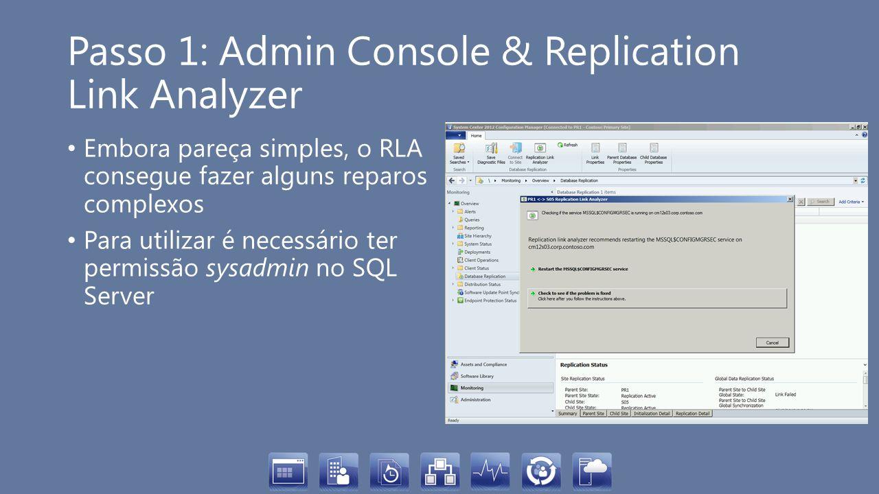 Passo 1: Admin Console & Replication Link Analyzer Embora pareça simples, o RLA consegue fazer alguns reparos complexos Para utilizar é necessário ter