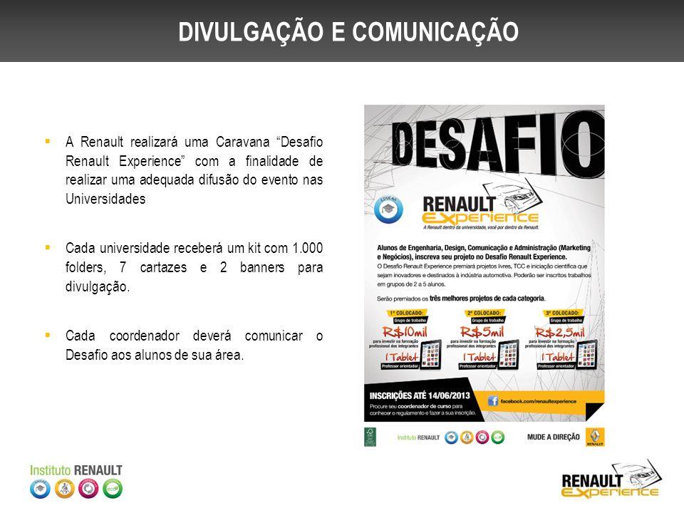 DIVULGAÇÃO E COMUNICAÇÃO A Renault realizará uma Caravana Desafio Renault Experience com a finalidade de realizar uma adequada difusão do evento nas U