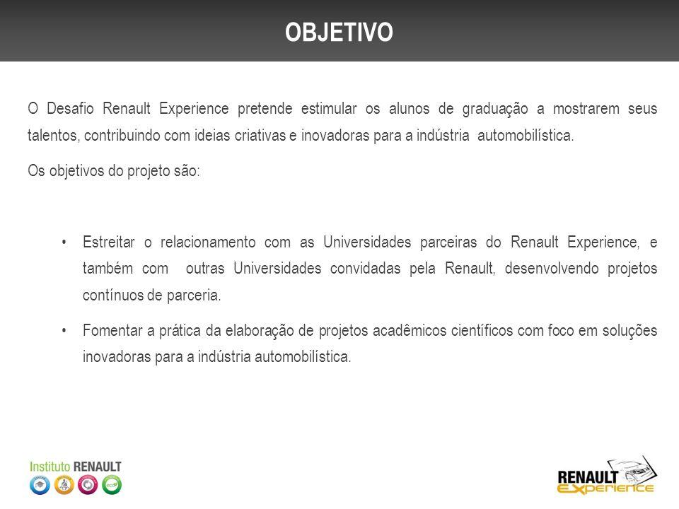 OBJETIVO O Desafio Renault Experience pretende estimular os alunos de graduação a mostrarem seus talentos, contribuindo com ideias criativas e inovado