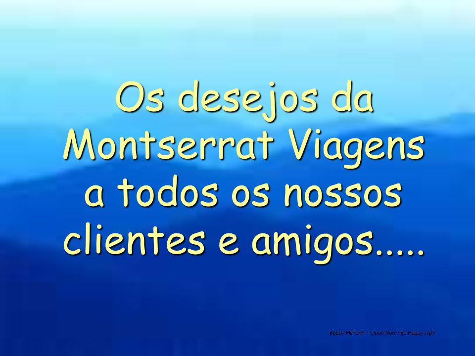 Os desejos da Montserrat Viagens a todos os nossos clientes e amigos.....