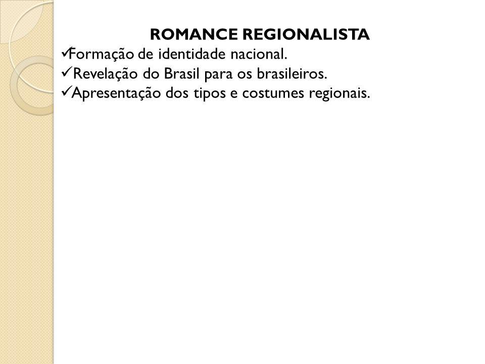 ROMANCE REGIONALISTA Formação de identidade nacional. Revelação do Brasil para os brasileiros. Apresentação dos tipos e costumes regionais.