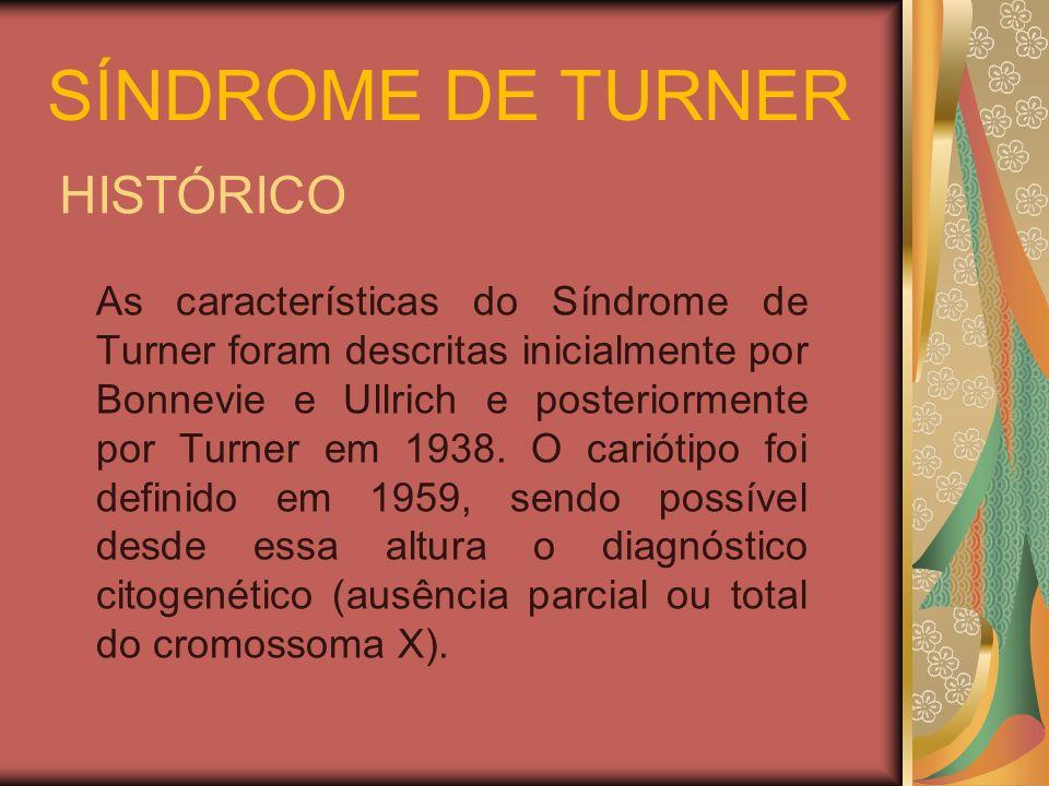 HISTÓRICO As características do Síndrome de Turner foram descritas inicialmente por Bonnevie e Ullrich e posteriormente por Turner em 1938.