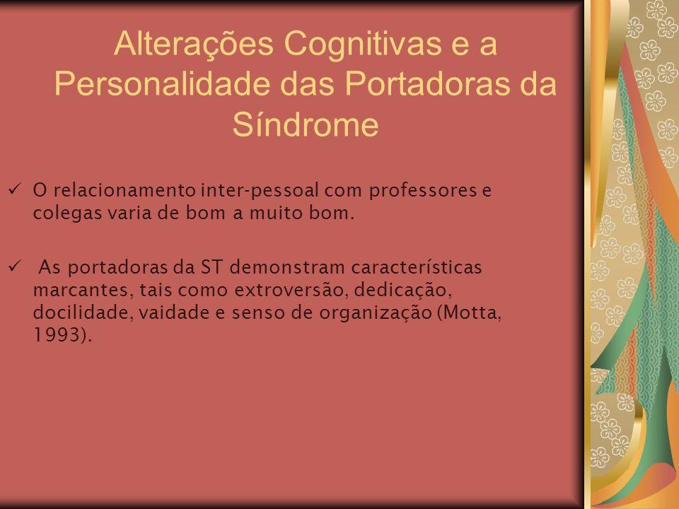 Alterações Cognitivas e a Personalidade das Portadoras da Síndrome O relacionamento inter-pessoal com professores e colegas varia de bom a muito bom.