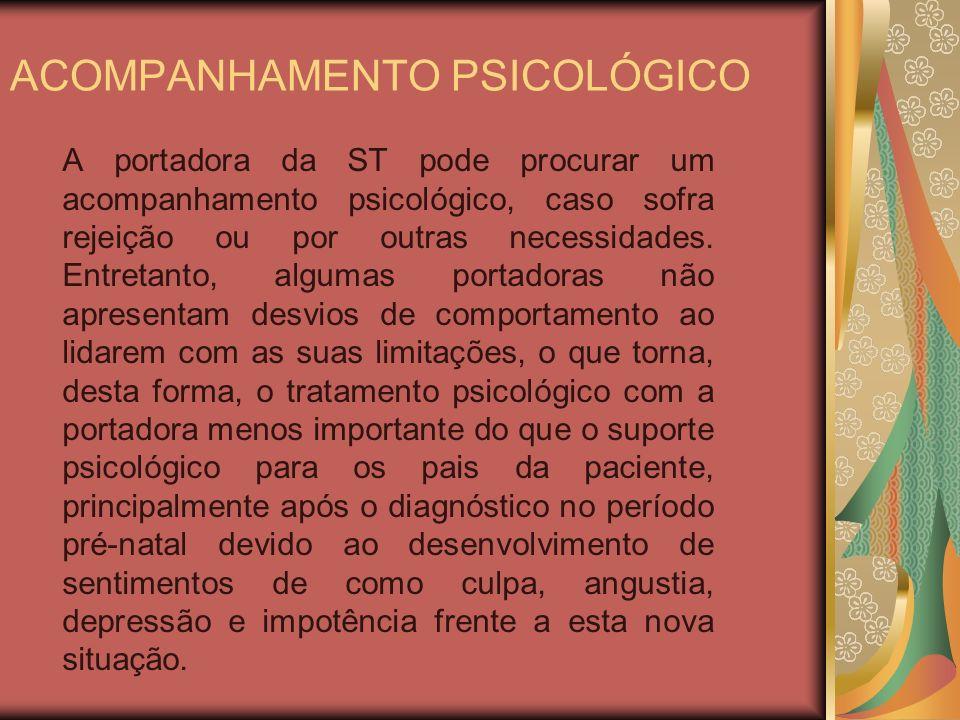 ACOMPANHAMENTO PSICOLÓGICO A portadora da ST pode procurar um acompanhamento psicológico, caso sofra rejeição ou por outras necessidades.