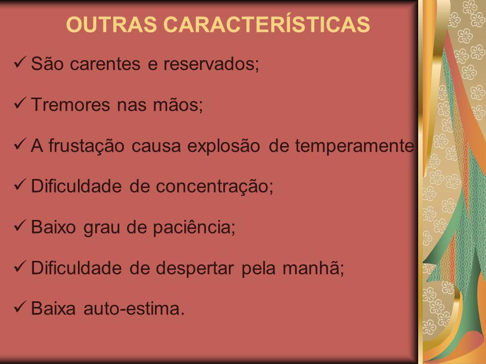 OUTRAS CARACTERÍSTICAS São carentes e reservados; Tremores nas mãos; A frustação causa explosão de temperamente; Dificuldade de concentração; Baixo grau de paciência; Dificuldade de despertar pela manhã; Baixa auto-estima.